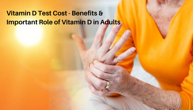 Vitamin D Test Cost-Benefits & Important Role of Vitamin D in Adults