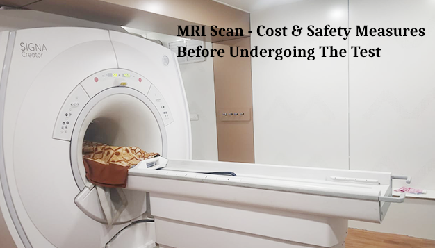 MRI Scan - Cost & Safety measures before undergoing the Test